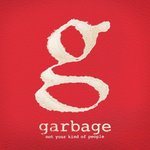 Cover: Garbage – Not Your Kind Of People