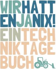 Cover: Wir hatten ja nix! Ein Techniktagebuch